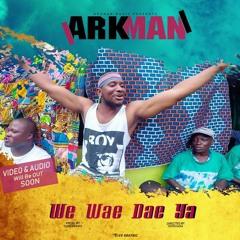 Arkman - We Wae Dae Ya
