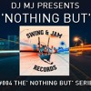 MJ's 'Nothing But' Series. Introducing Mix #004 SWING & JAM Records ( track listing in description)
