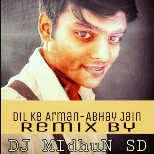 Dil Ke Arman Abhay Jain Slow Electro Mix Dj Midhun Sd Remix By Dj Solo On Soundcloud Hear The World S Sounds
