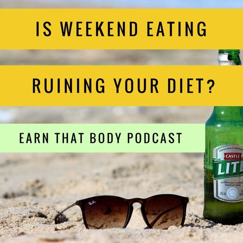 #110 Are Weekends Killing Your Waistline? 10 Tips To Fix That!