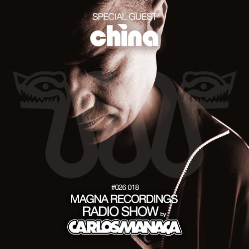 Magna Recordings Radio Show by Carlos Manaça   Special Guest DJ China
