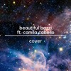 Beautiful Bazzi Ft. Camila Cabello || Cover