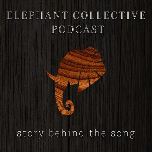 Elephant Collective Podcast - Story Behind The Song