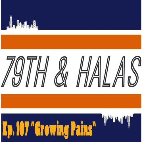 "79th And Halas Ep. 107 - ""Growing Pains"""