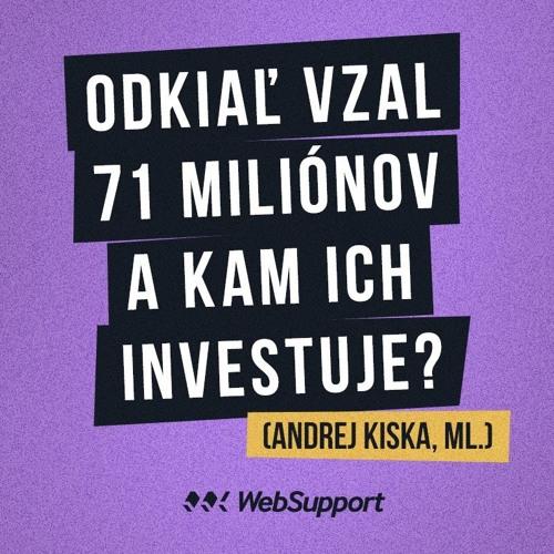 Odkiaľ vzal 71 miliónov a kam ich investuje? (Andrej Kiska, Jr.)