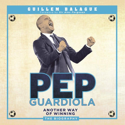 Pep Guardiola by Guillem Balague, read by William Glasswell