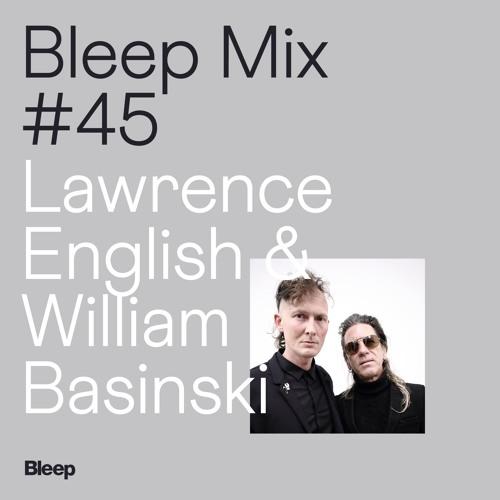 Bleep Mix #45 - Lawrence English & William Basinski - Casting Voices Mixtape