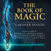 The Book of Magic: A collection of stories by various authors, By Edited by Gardner Dozois