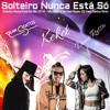 Solteiro Nunca Está Só Mix 2018 - MC Kekel & Dani Russo (Dj Yann Santos Rmx) Portada del disco