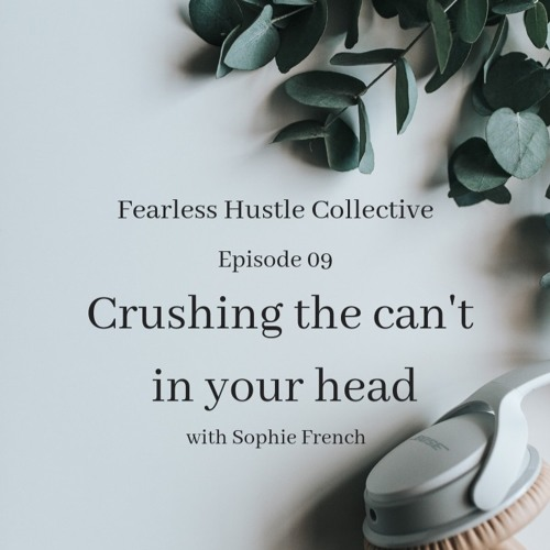 09: Crushing the can't in your head with Sophie French
