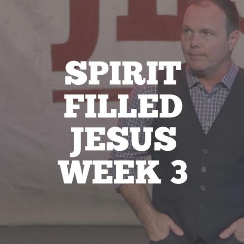 Spirit Filled Jesus: Week 3