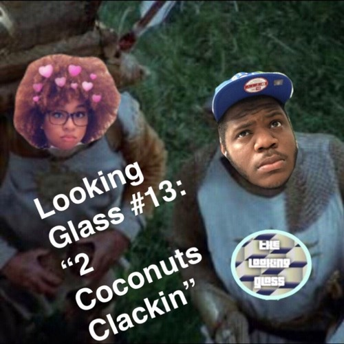 "Looking Glass #13 - ""Two Coconuts Clackin'"""