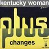 Kentucky Woman, Changes - Plus