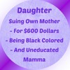 Daughter Suing Mother For $600, Black Colored And Uneducated Mamma