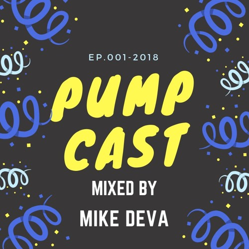 Mike Deva pres. Pumpcast #001-2018