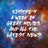 Episode 4 - Great movies + the latest news