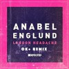 Anabel Englund - London Headache (Ok+ Remix) FREE DOWNLOAD!