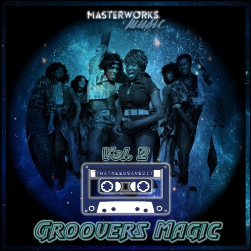 That Needs An Edit - Groovers Magic Vol. 2 - Out Now Traxsource Exclusive!!!