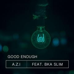 Good Enough feat. BKA Slim - A.Z.I