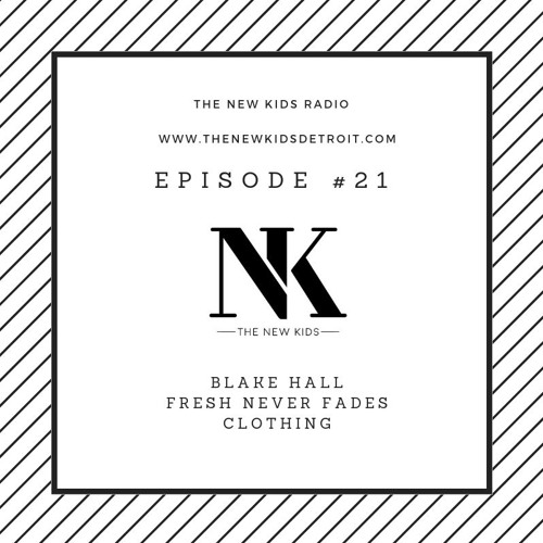 The New Kids Episode 209 - Blake Hall Fresh Never Fades Clothing