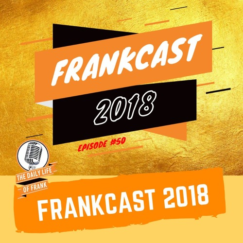 Frankcast 2018 (The Daily Life of Frank)