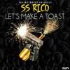 Ss Rico - Lets Make A Toast