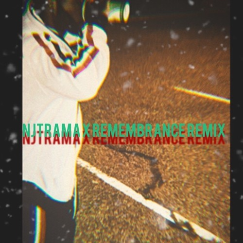 NjTrama x Remembrance Remix