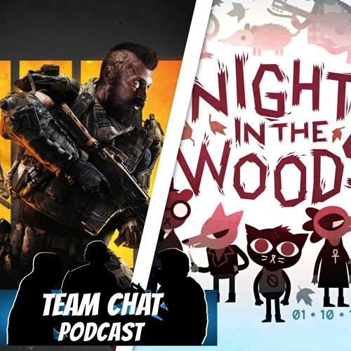 Black Ops 4 & Night in the Woods - Team Chat Podcast Ep. 140