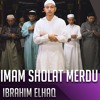 IMAM SHOLAT MERDU || Surat Al Fatiha & Surat Maryam 1 - 46 || Ibrahim Elhaq