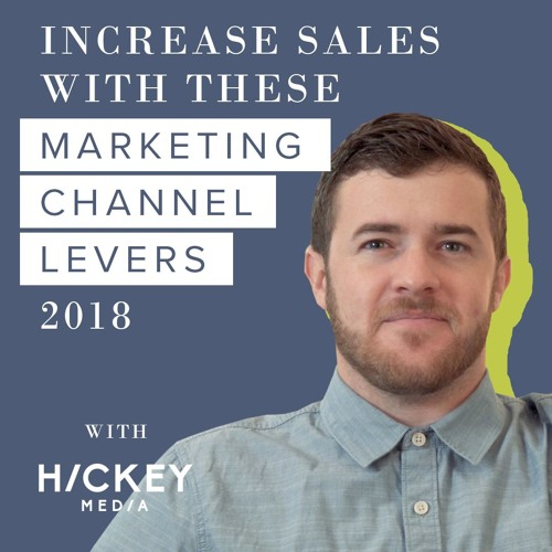 Increase Sales With These Marketing Channel Levers In 2018