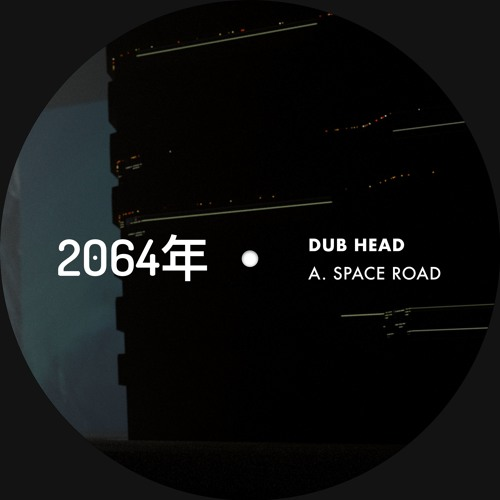 DUB HEAD - Space Road [2064年 Recordings]