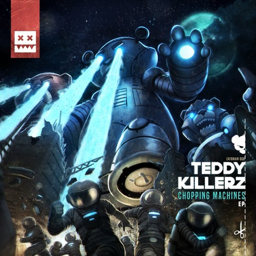 Teddy Killerz — Chopping Machines (EP) 2018