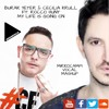 Burak Yeter & Cecilia Krull Ft. Rocco Hunt - My life is going on (MirkoCampi MashUp)
