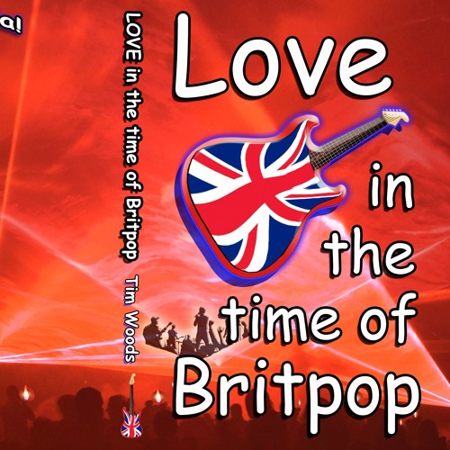 Love in the Time of Britpop by Tim Woods