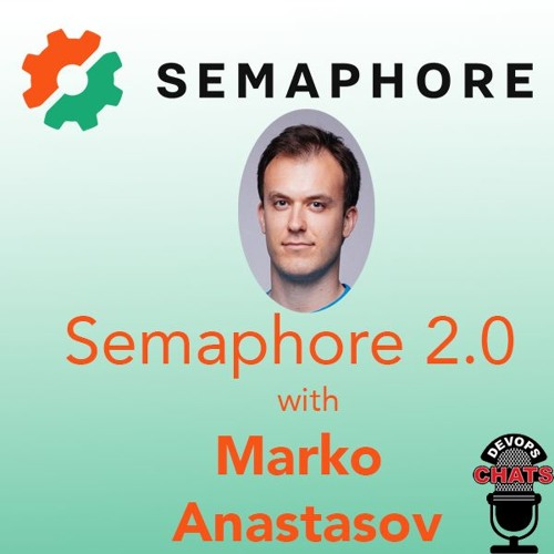 Semaphore 2.0 with Marko Anastasov