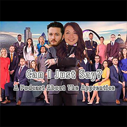 Can I Just Say? A podcast about The Apprentice