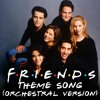 Friends - Theme Song (Orchestral Version)