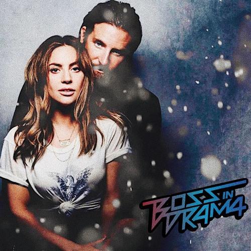 Lady Gaga - I'll Never Love Again (Boss in Drama Remix)