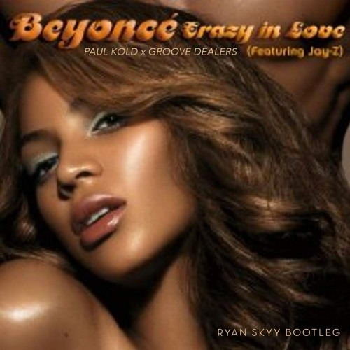 Beyonce vs Paul Kold vs Groove Dealers - Crazy in Love (Ryan Skyy Bootleg) REPOST