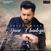 Yaar Chadeya - Sharry Mann ft. Rav Hanjra & Snappy (OUT NOW) - E3UK Records