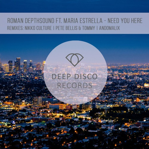 Roman Depthsound Ft. Maria Estrella - Need You Here (Pete Bellis & Tommy Remix)