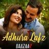 Adhura lafz _ Rahat Fateh Ali khan _ Bazaar _ Saif Ali Khan _ Johan Mehra _Rahdika
