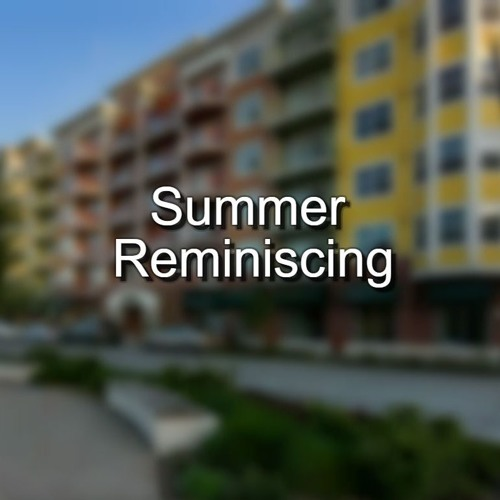 Summer Reminiscing - Ep.8 - Within Walking Distance