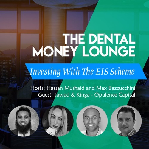 Episode 2 - The Dental Money Lounge, Investing with EIS & SEIS Schemes, featuring Jawad Khursheed and Kinga Drzewieka of Opulence Capital