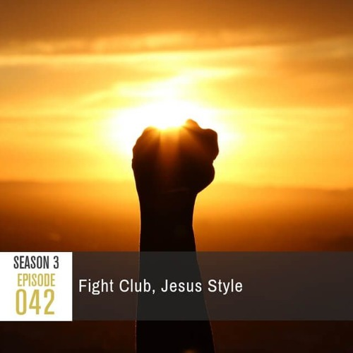Season 3, Episode 42: Fight Club, Jesus Style