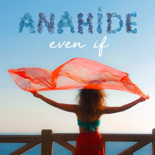 Even If  - ANAHIDE