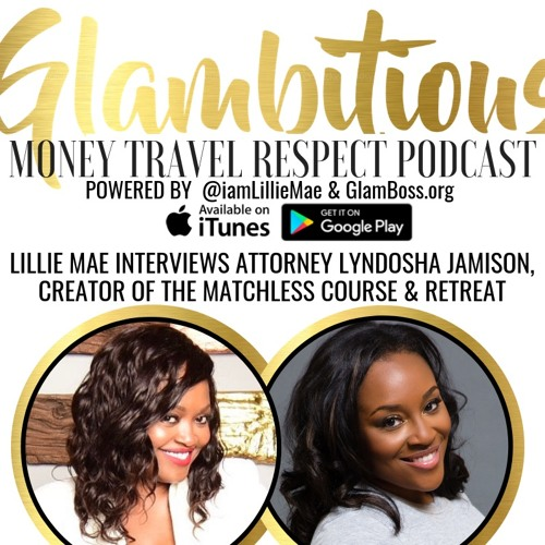 EP: 55 Lillie Mae interviews Attorney Lyndosha Jamison, Creator of The Matchless Course & Retreat