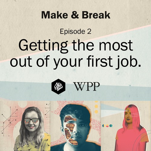 Make & Break - Episode 2 - Getting the most out of your first job