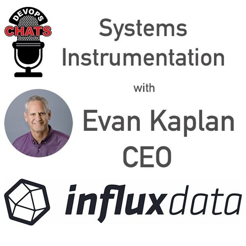 Systems Instrumentations w/ Influx Data CEO Evan Kaplan