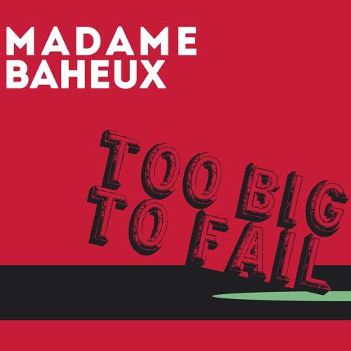 """Madame Baheux """"Too Big to Fail"""""""